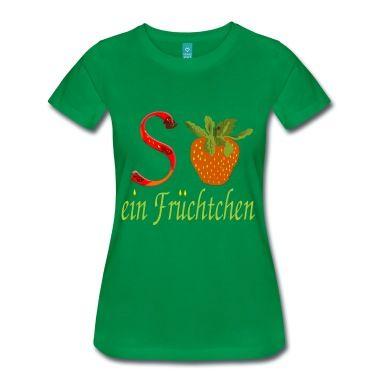so ein Fruechtchen T-Shirt | Spreadshirt | ID: 16785976