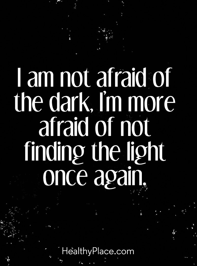 Mental Health Quotes Quote On Mental Health I Am Not Afraid Of The Dark I'm More Afraid .