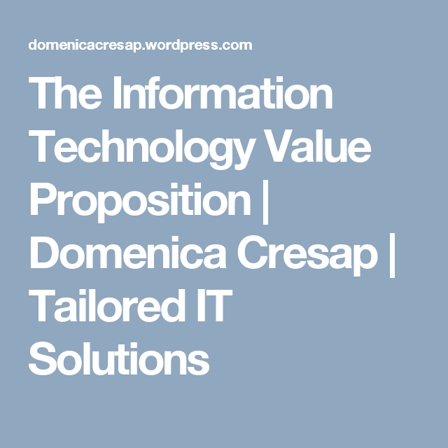 The Information Technology Value Proposition Information Technology Value Proposition Technology