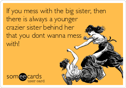 Family Humor Crazy Sister Sister Quotes Funny