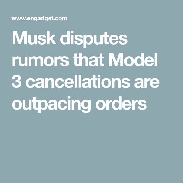 Musk disputes rumors that Model 3 cancellations are