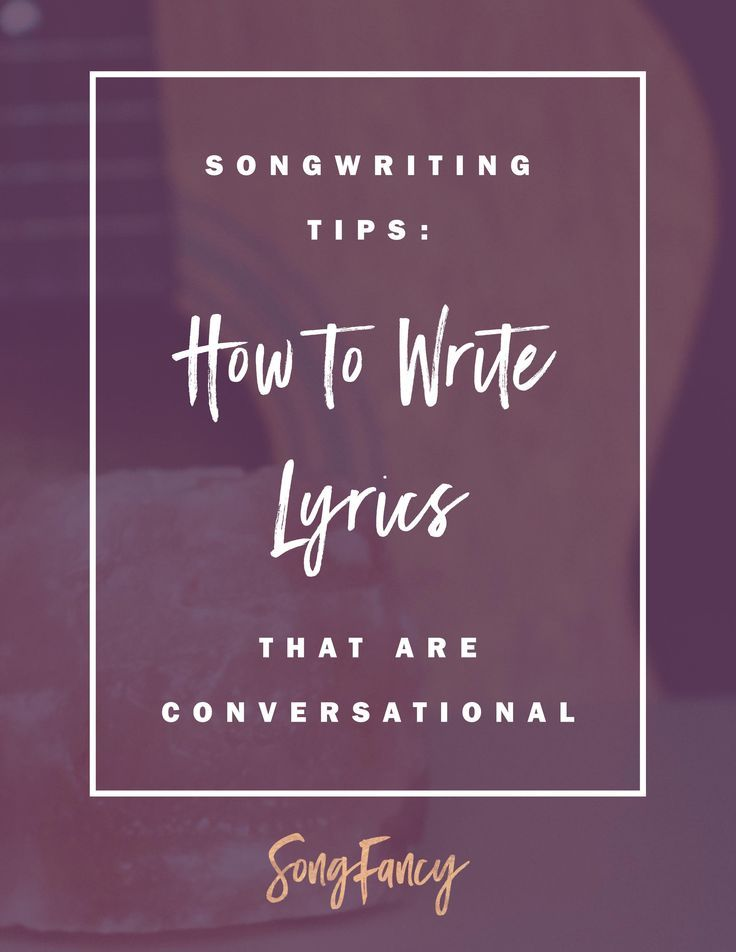 Songwriting Tip How To Write Lyrics That Are Conversational