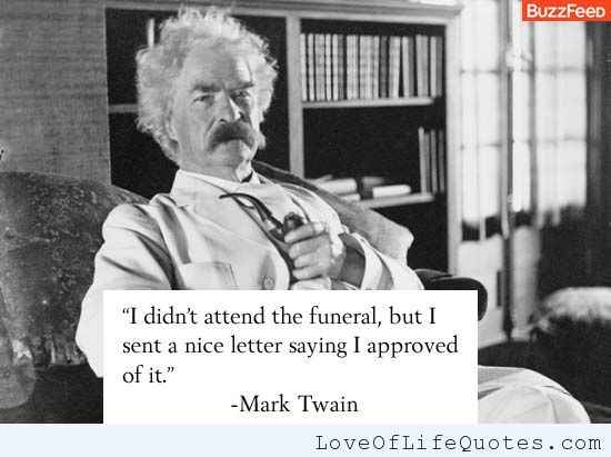 Mark Twain Quote On An Enemies Funeral Love Of Life Quotes Witty Insults Mark Twain Quotes Funny Insults