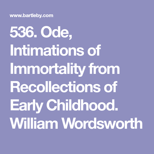 ode intimations of immortality William wordsworth, ode: intimations of immortality from recollections of early childhood i there was a time when meadow, grove, and stream.