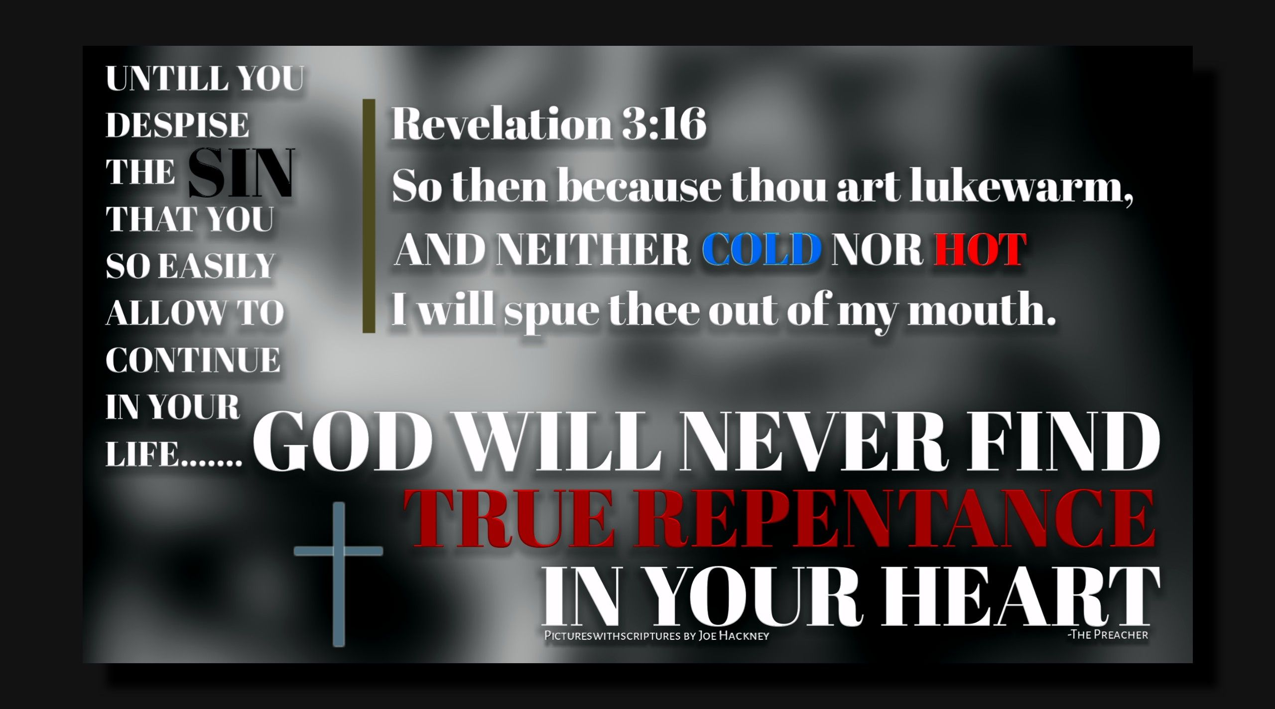 Revelation 3:16 KJV So then because thou art lukewarm, and neither ...