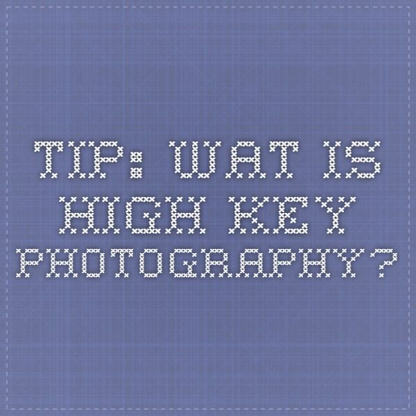 Tip: Wat is high key photography?