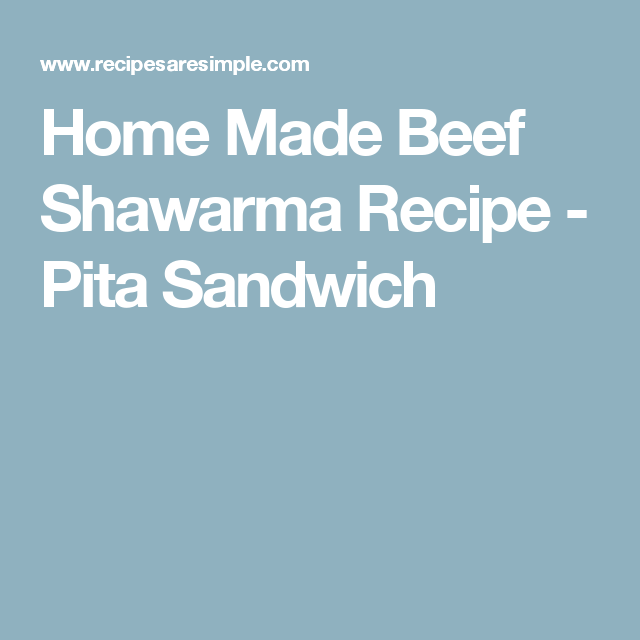 Home Made Beef Shawarma Recipe - Pita Sandwich