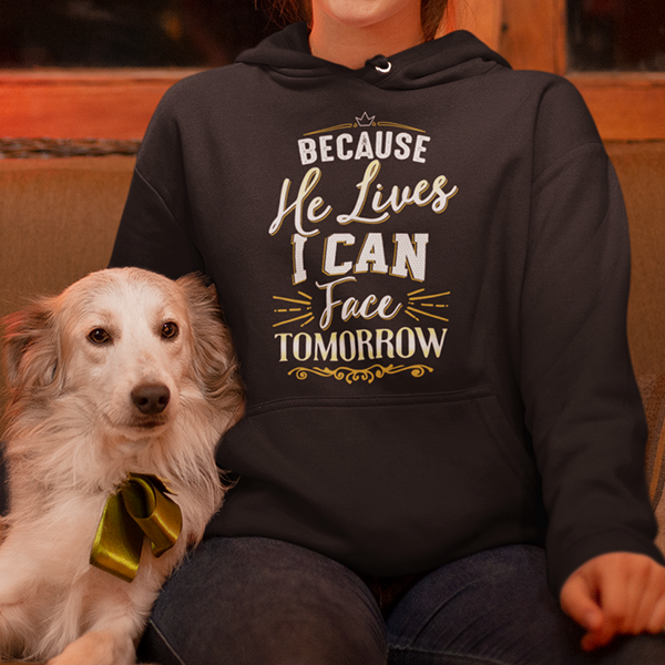 Because He lives I can face tomorrow Christian hoodie