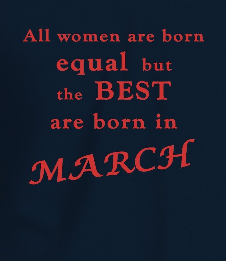 Best Women Are Born In March Birthday Quotes Funny Birthday Quotes For Me Happy Birthday Man