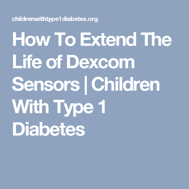 How To Extend The Life of Dexcom Sensors | Children With