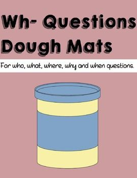 Wh Questions Dough Mats Who What Where When Why For Playdoh This Or That Questions Wh Questions Why Questions