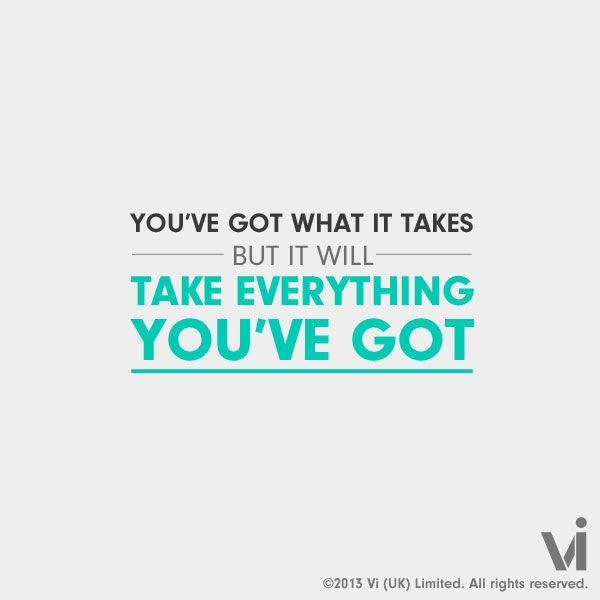 you've got what it takes quotes - Google Search
