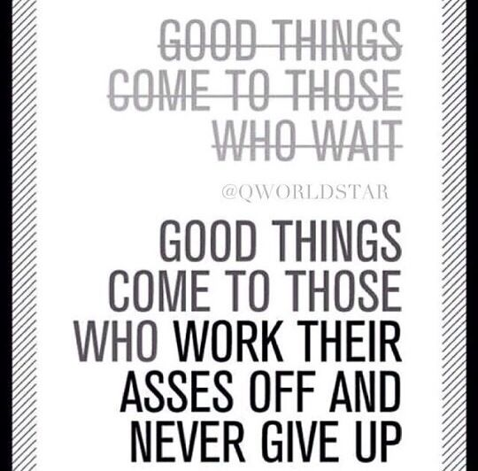 Good things happen to those who work their asses off and never give up.   Motivation quotes.  Work hard.  Positive mindset.