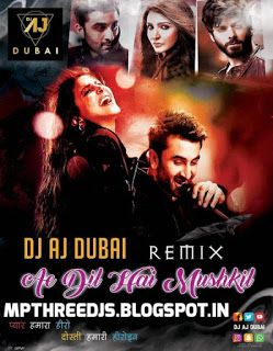 Mp3 Djs Club Ae Dil Hai Mushkil Remix Dj Aj Dubai Dj Dubai Remix