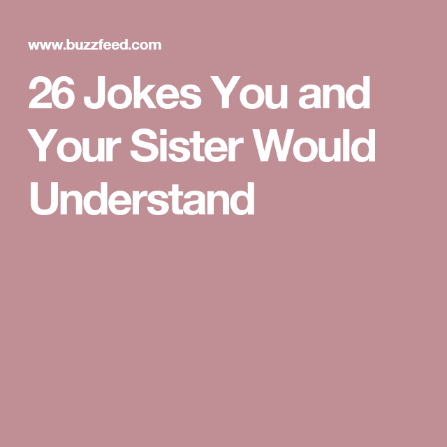 26 tumblr posts you ll find funny if you and your sister are kinda