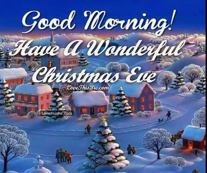 Good Morning Have A Wonderful Christmas Eve Merry Christmas Eve Quotes Christmas Eve Quotes Happy Christmas Eve