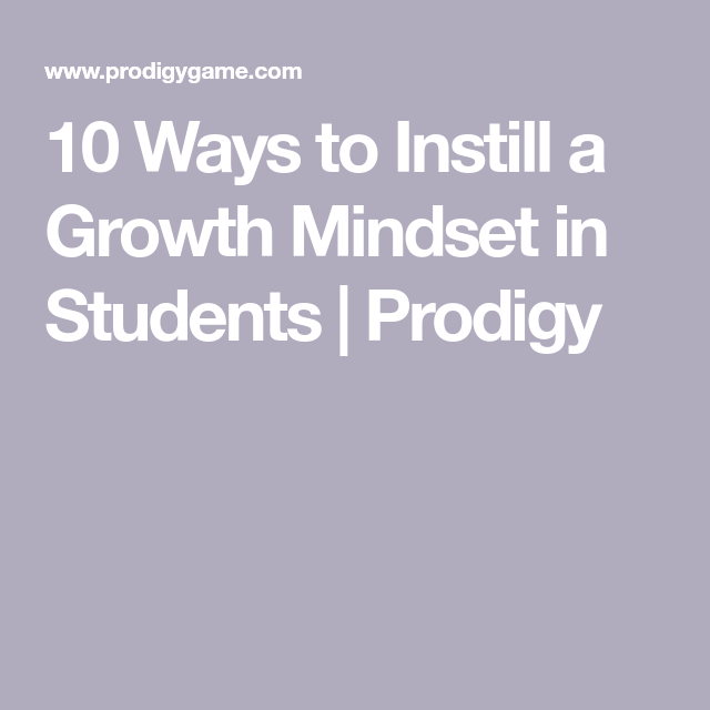 10 Ways To Instill A Growth Mindset In Students Prodigy >> Mindset Kit Praise The Process Not The Person Mindset Mindset