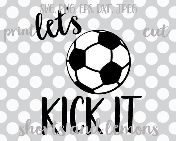 soccer svg lets kick it svg soccer team shirt soccer ball svgsoccer dxfsoccer downloadsoccer cricutsilhouettesoccer player jersey