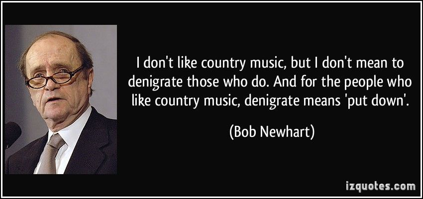 Bob Newhart | Like quotes, Country music, Famous quotes