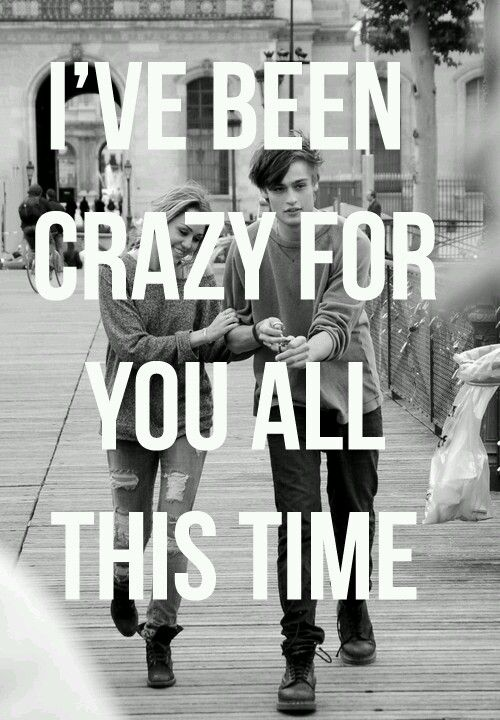 I've been crazy for you all this time)
