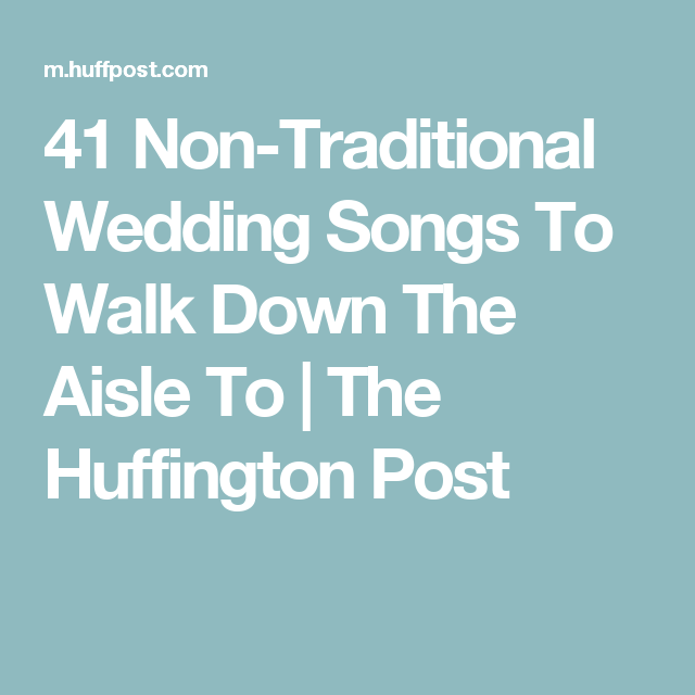 41 Non-Traditional Wedding Songs To Walk Down The Aisle To