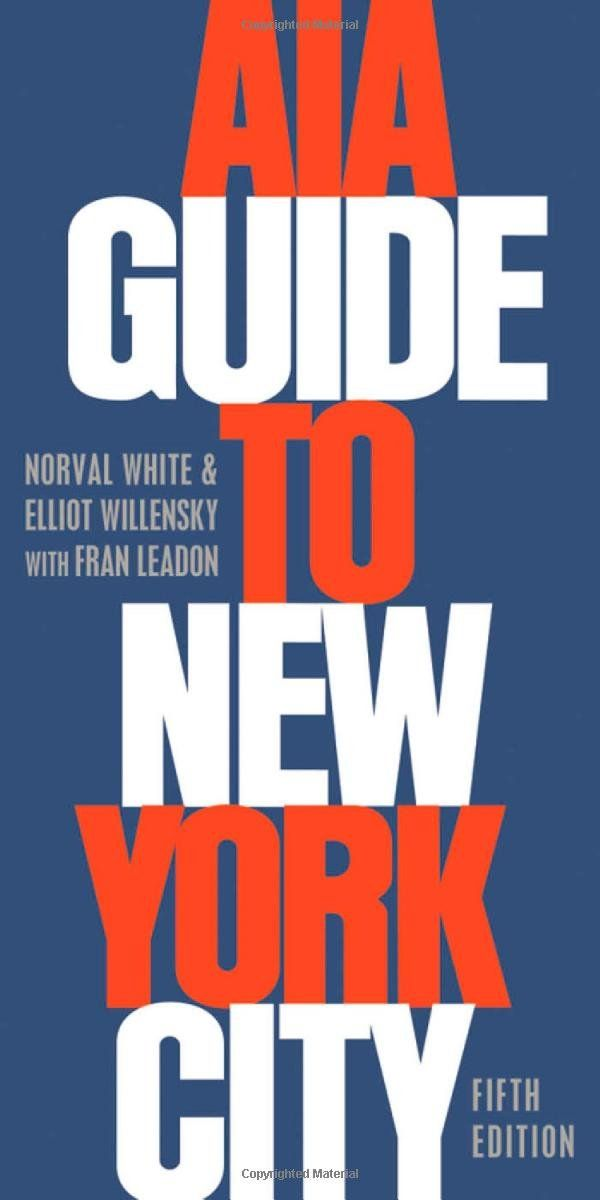 Aia Guide To New York City By Norval White Elliot Willensky Fran Leadon Aia Guide To New York City Norval New York City Architecture Books