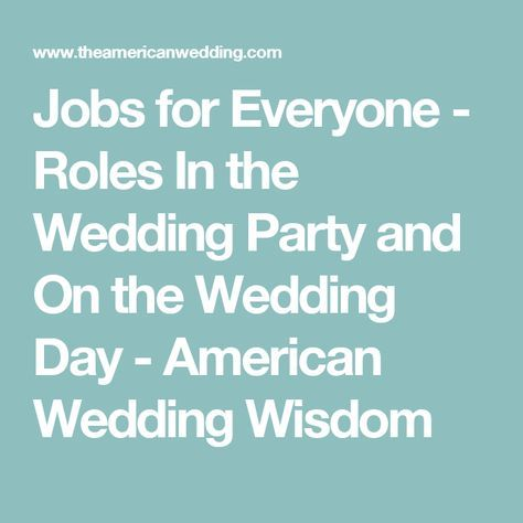 Roles In the Wedding Party & On the Wedding Day - Jobs for Everyone - American Wedding Wisdom -   16 wedding Party roles ideas