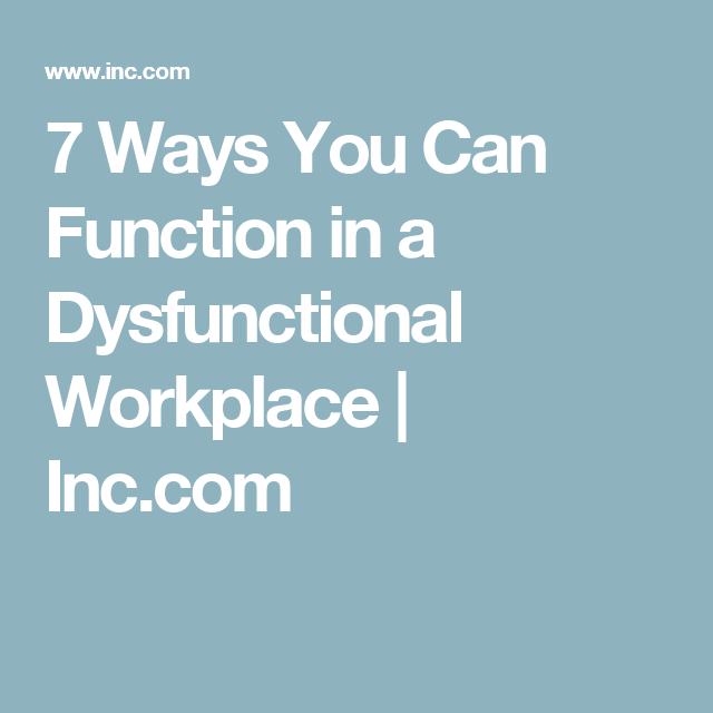 7 Ways You Can Function in a Dysfunctional Workplace
