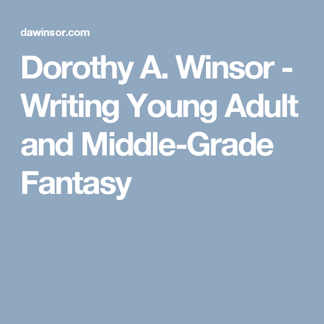 Dorothy A Winsor Writing Young Adult And Middle Grade Fantasy How
