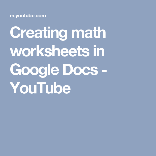 Creating math worksheets in Google Docs - YouTube | Education ...