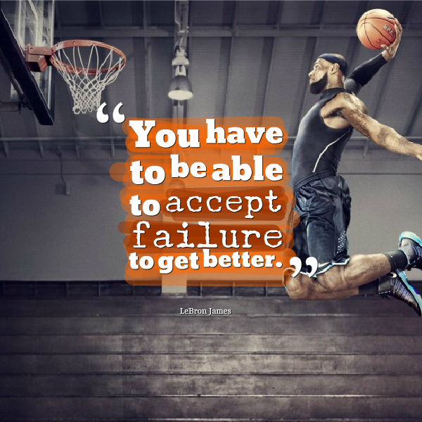 """Inspirational Quotes About Failure In Sports: """"You Have To Be Able To Accept Failure To Get Better."""""""