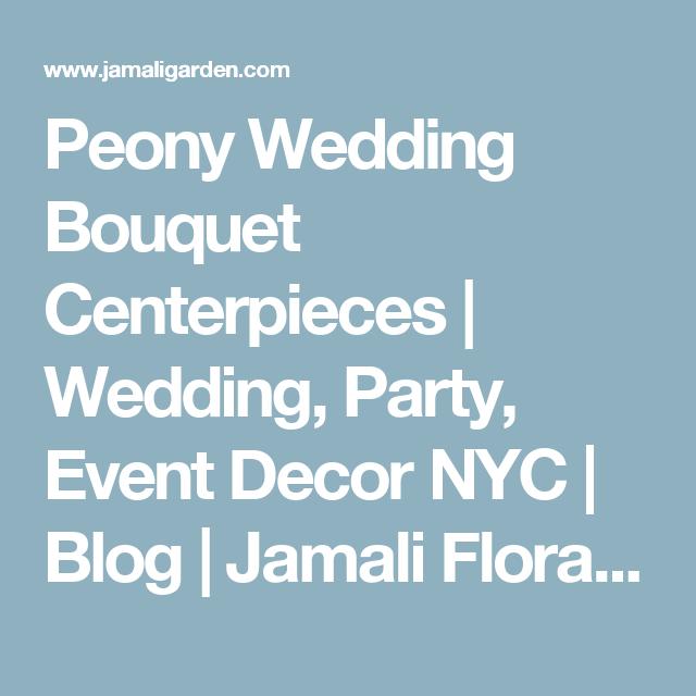 Peony Wedding Bouquet Centerpieces | Wedding, Party, Event Decor NYC | Blog  | Jamali
