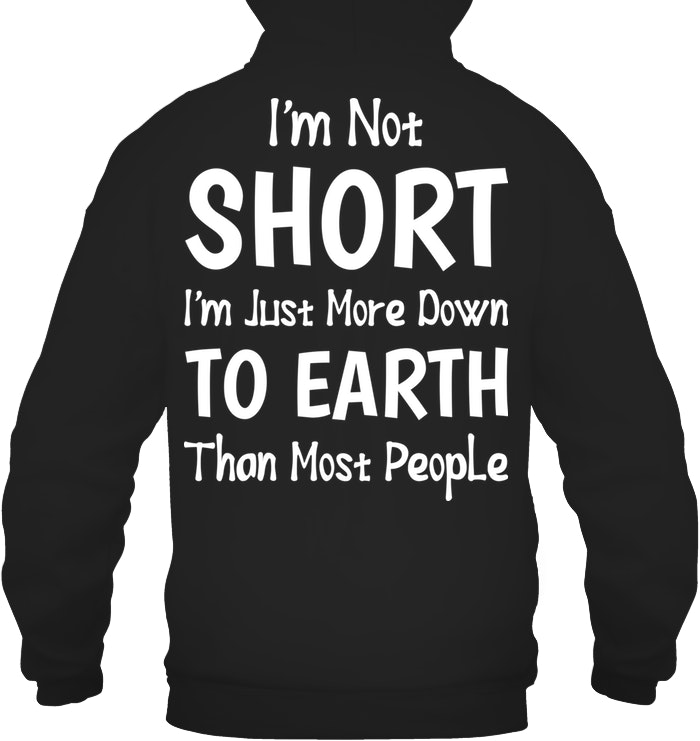I Am Not Short I'm Just More Down to Earth Funny Shirts Funny T Shirts For Woman and Men Offensive T Shirts