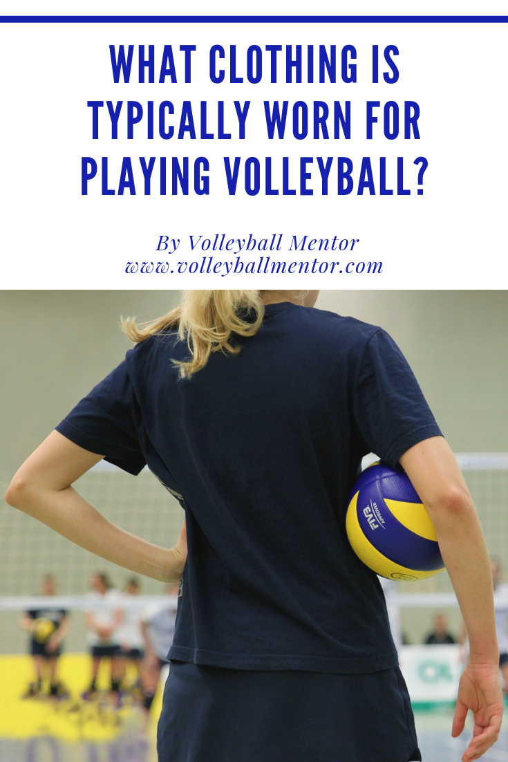 What Clothing Is Typically Worn For Playing Volleyball Play Volleyball Volleyball Tips Volleyball