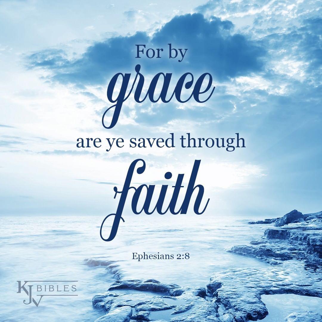 For by Grace Are Ye Saved through Faith - Ephesians 2:8 KJV   Kjv,  Ephesians, Faith in god