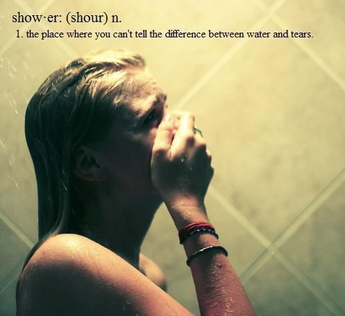tears - I relate to this so much it makes me cry. -This is me- since the day my ex-husband was granted custody of our 10yr-old son -547 days ago. - I'll go days w/o a shower now.