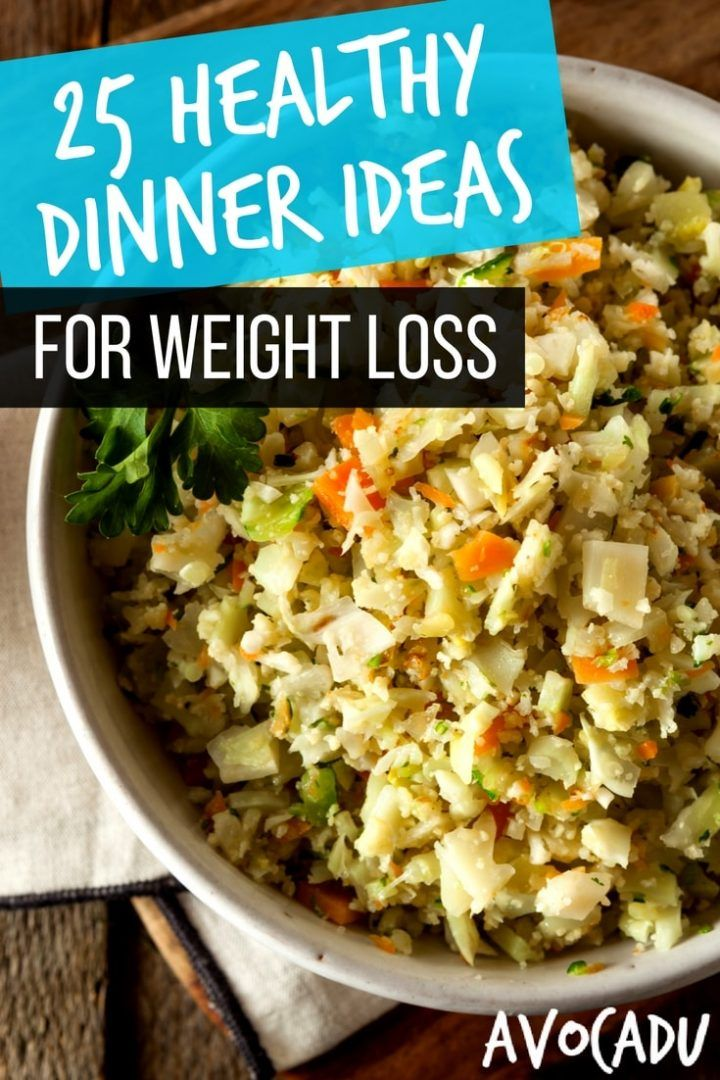 25 Healthy Dinner Ideas for Weight Loss – 15 Minutes or ...