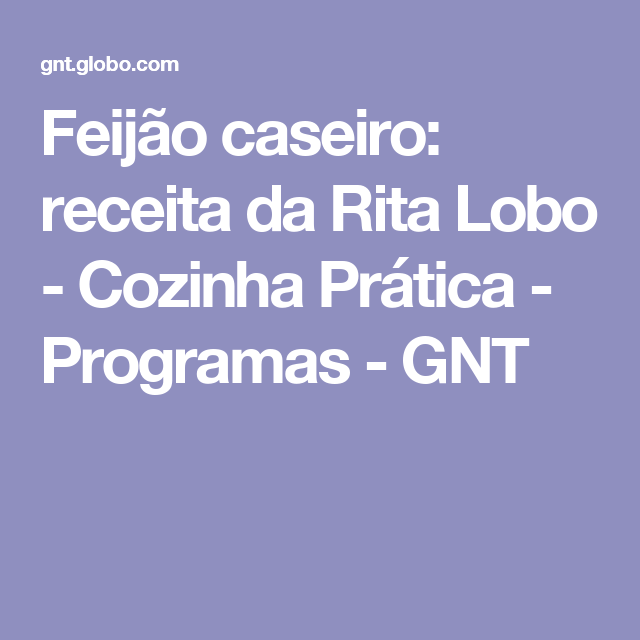 Feijão caseiro: receita da Rita Lobo - Cozinha Prática - Programas - GNT