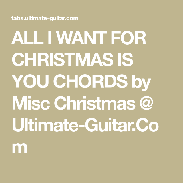 ALL I WANT FOR CHRISTMAS IS YOU CHORDS by Misc Christmas @ Ultimate ...