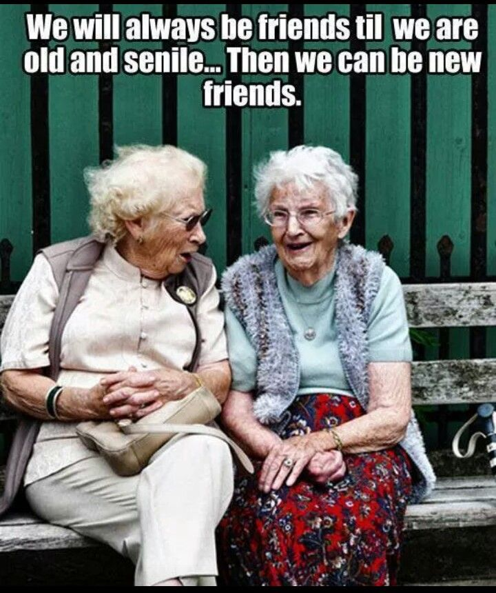 Hehehegrowing Old Isnt Scary When You Have Friends To Share It