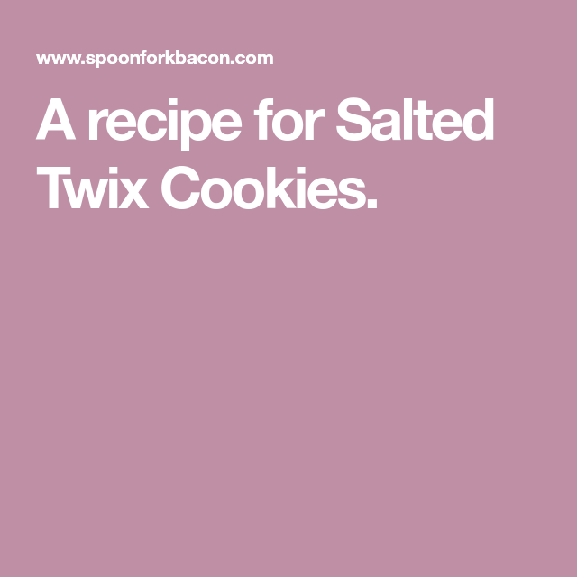 Salted Twix Cookies | Spoon Fork Bacon