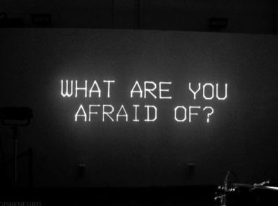 What are you affraid of?