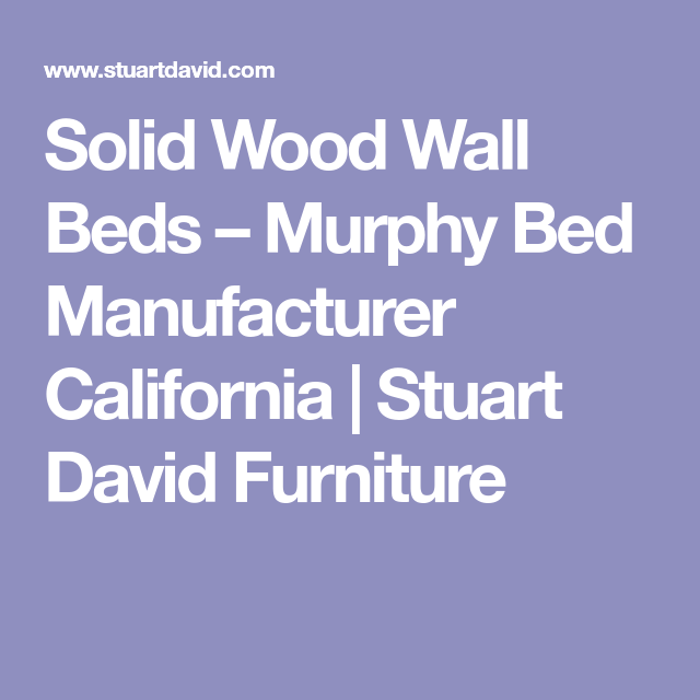 Solid Wood Wall Beds – Murphy Bed Manufacturer California | Stuart