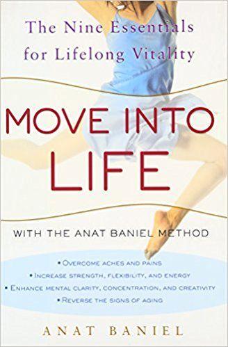 Amazon.com: Move into Life: The Nine Essentials for Lifelong Vitality (9780307395290): Anat Baniel: Books