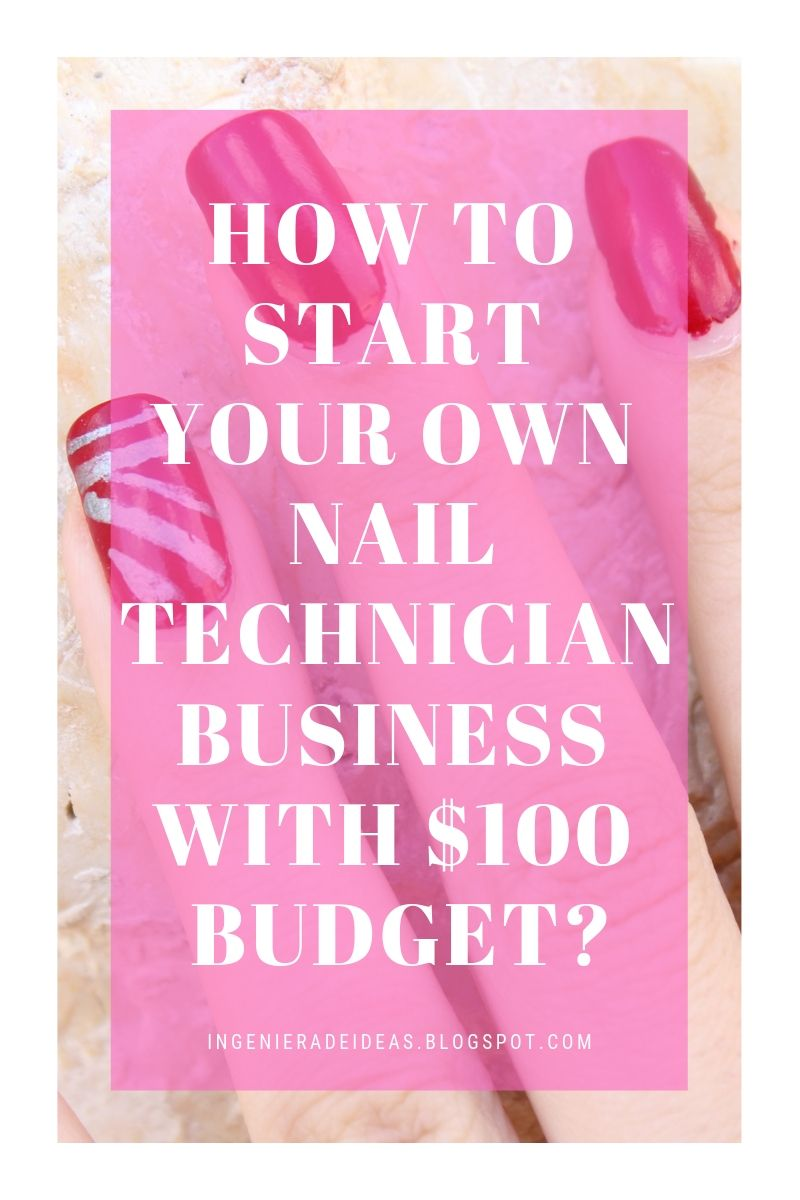 How To Start Your Own Nail Technician Business With 100 Budget Nail Technician Nail Tech Beauty Business