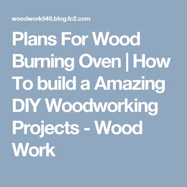 Plans For Wood Burning Oven | How To build a Amazing DIY Woodworking Projects - Wood Work