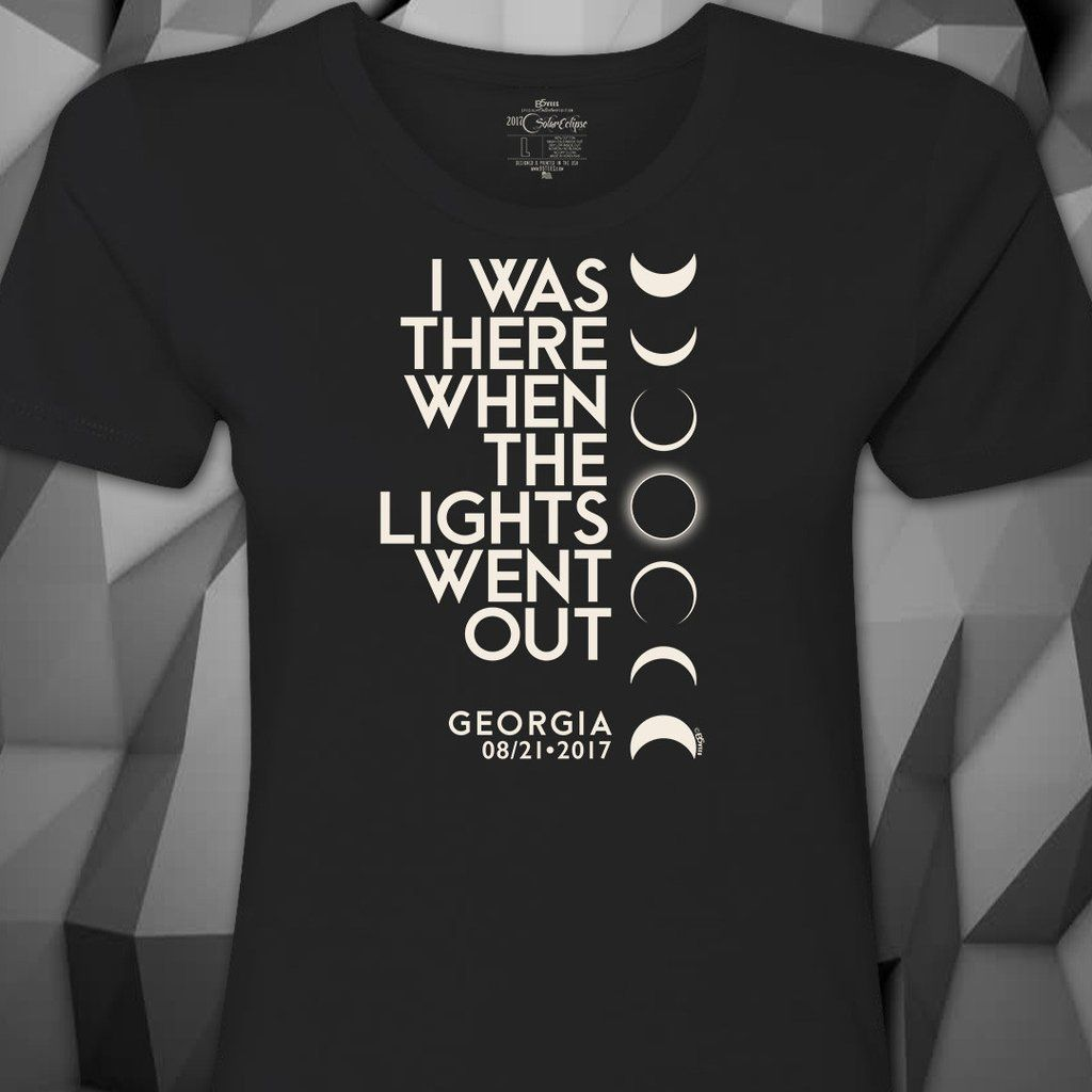 Black light t shirt ideas - I Was There When The Lights Went Out In Georgia Women S T Shirt