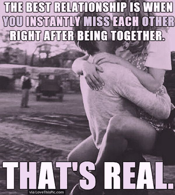 The Best Relationship Is When You Instantly Miss Each Other Right