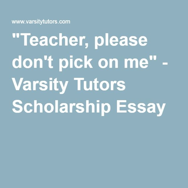 Teacher, please donu0027t pick on me - scholarship essay