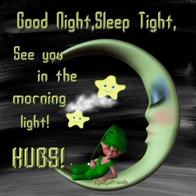 Good Night, Sleep Tight, See you in the morning light! Hugs ...